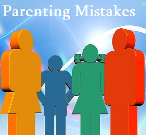 Parenting Mistakes Parents Make