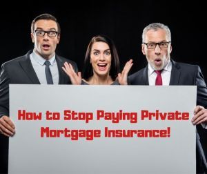 How to Stop Paying Private Mortgage Insurance